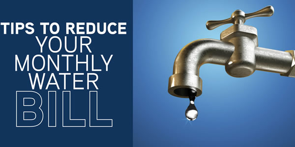 Tips to Reduce Your Monthly Water Bill